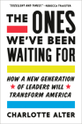 The Ones We've Been Waiting For: How a New Generation of Leaders Will Transform America Cover Image