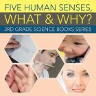 Five Human Senses, What & Why?: 3rd Grade Science Books Series Cover Image