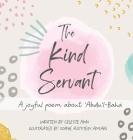 The Kind Servant: A joyful poem about 'Abdu'l-Bahá Cover Image