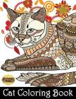 Cat Coloring Book: Cat Coloring Book Cat Mandala Flower Zentangle Coloring Pages for Adults, Teenagers, Tweens, Older Kids, Boys, & Girls Cover Image