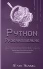 Python Programmierung: Ein 7-Tage-Crashkurs zum Erlernen der Sprache Python für den absoluten Anfänger, inklusive praktischer Übungen, Tipps Cover Image