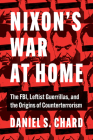 Nixon's War at Home: The Fbi, Leftist Guerrillas, and the Origins of Counterterrorism (Justice) Cover Image