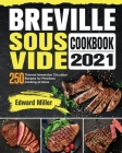 Breville Sous Vide Cookbook 2021: 250 Thermal Immersion Circulator Recipes for Precision Cooking at Home Cover Image