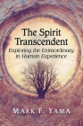 Spirit Transcendent: Exploring the Extraordinary in Human Experience Cover Image