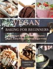 Vegan Baking for Beginners: Easy Vegan Bites and Bakes. Gluten-Free, Dairy-Free & Refined Sugar-Free Cover Image