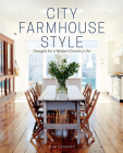 City Farmhouse Style: Designs for a Modern Country Life Cover Image