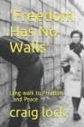 'Freedom Has No Walls': Long walk to Freedom ...and Peace Cover Image