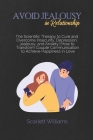 Avoid Jealousy in Relationship: The Scientific Therapy to Cure and Overcome Insecurity, Depression, Jealousy, and Anxiety How to Transform Couple Comm Cover Image