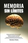 Memoria Sin Límites: Aprenda como Einstein, impulse su cerebro y aumente la capacidad de memorizar. Técnicas de memoria, estrategias y ejer Cover Image