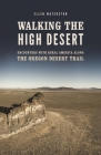 Walking the High Desert: Encounters with Rural America Along the Oregon Desert Trail Cover Image