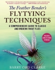 The Feather Bender's Flytying Techniques: A Comprehensive Guide to Classic and Modern Trout Flies Cover Image