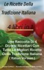 Le Ricette Della Tradizione Italiana 4 libri in 1: Una Raccolta Di 4 Diversi Ricettari Con Tutte Le Migliori Ricette Della Tradizione Italiana ( Itali Cover Image