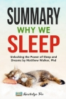 Summary: Why We Sleep: Unlocking the Power of Sleep and Dreams By Matthew Walker, Phd Cover Image