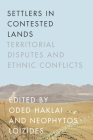 Settlers in Contested Lands: Territorial Disputes and Ethnic Conflicts Cover Image