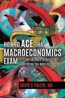 How to Ace That Macroeconomics Exam: The Ultimate Study Guide Everything You Need to Get an A Cover Image