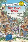 Little Critter: This Is My Town (My First I Can Read) Cover Image