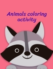 Animals Coloring Activity: Coloring Book, Relax Design for Artists with fun and easy design for Children kids Preschool (Early Childhood Education #9) Cover Image