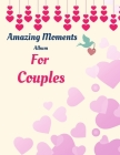 Amazing Moments Album for Couples: Photo album for special moments in a relationship. Cover Image