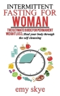 Intermittent Fasting for Woman: The Ultimate Guide for Permanent Weight Loss; Heal Your Body Through the Self Cleansing Cover Image