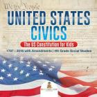 United States Civics - The US Constitution for Kids - 1787 - 2016 with Amendments - 4th Grade Social Studies Cover Image