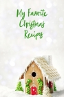 My Favorite Christmas Recipes: Blank Recipe Book to write in! It's a blank cookbook for family recipes and perfect for your favorite Christmas recipe Cover Image