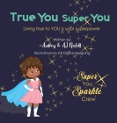 True You Super You: Living True to You is Your Superpower Cover Image