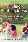 Finding Ecohappiness: Fun Nature Activities to Help Your Kids Feel Happier and Calmer Cover Image