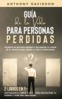Guía de la Vida para Personas Perdidas: Olvídate de Sentirte Perdido y Encuentra tu Lugar en el Mundo para Lograr lo que te Propongas. 2 Libros en 1 - Cover Image