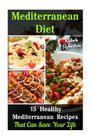 Mediterranean Diet: 15 Mediterranean Healthy Recipes That Can Save Your Life: (Mediterranean Diet Recipes, Mediterranean Diet for Dummies, Cover Image