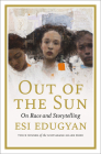 Out of the Sun: On Race and Storytelling (CBC Massey Lectures #2021) Cover Image
