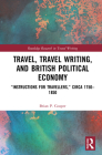 Travel, Traveling Writing, and British Political Economy: Instructions for Travellers, Circa 1750-1850 (Routledge Research in Travel Writing) Cover Image