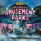Haunted Amusement Parks (Tiptoe Into Scary Places) Cover Image