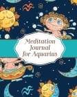 Meditation Journal for Aquarius: Mindfulness - Aquarius Zodiac Journal - Horoscope and Astrology - Reflection Notebook for Meditation Practice - Inspi Cover Image