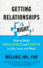 Getting Relationships Right: How to Build Resilience and Thrive in Life, Love, and Work Cover Image