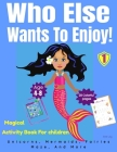 Who Else Wants To Enjoy!1: Magical Activity Book For Children Age 4-8- 28 Colorful Sheets- Unicorns, Mermaids, Fairies Mazes- And More- Cover Image