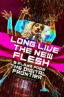 Long Live the New Flesh: Six Plays from the Digital Frontier Cover Image