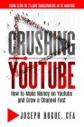 Crushing YouTube: How to Start a YouTube Channel, Launch Your YouTube Business and Make Money Cover Image
