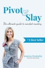 Pivot & Slay: The ultimate guide to mindset mastery Cover Image