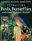 National Wildlife Federation Attracting Birds, Butterflies: And Other Backyard Wildlife (Landscaping) Cover Image