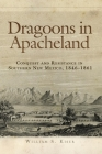 Dragoons in Apacheland: Conquest and Resistance in Southern New Mexico, 1846-1861 Cover Image