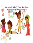 Animal ABC Dot to Dot Coloring Workbook: Fun with your Book, Stress-relieving Coloring, Dot-to-Dot, Pronounce words, All Word Alphabets: A to Z for Pr Cover Image