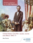 Access to History for the Ib Diploma: United States Civil War: Causes, Course and Effects 1840-77 Cover Image