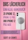 Das Lächerlich Einfache Handbuch zu iPhone 12, iPhone 12 Pro, und iPhone 12 Pro Max: Ein Praktisches Handbuch Für Den Einstieg Zu Der Nächsten Generat Cover Image