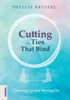 Cutting the Ties that Bind: Growing Up and Moving On - First revised edition Cover Image