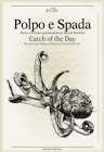 Polpo E Spada: Catch of the Day: Recipes and Culinary Adventures in Southern Italy Cover Image