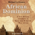 African Dominion Lib/E: A New History of Empire in Early and Medieval West Africa Cover Image