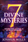 7 Divine Mysteries: Supernatural Secrets to Unlimited Abundance Cover Image
