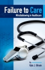 Failure to Care: Whistleblowing in Healthcare Cover Image