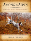 Among the Aspen: Northwoods Grouse and Woodcock Hunting Cover Image