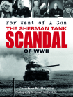 For Want of a Gun: The Sherman Tank Scandal of WWII Cover Image